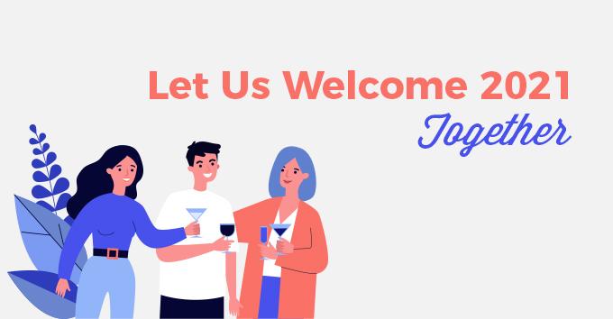 Let Us Welcome 2021 Together